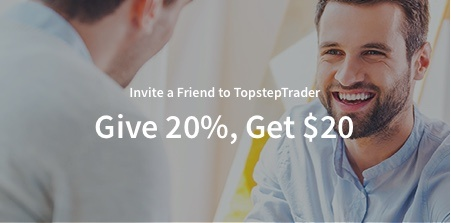 Invite a friend to TopstepTrader