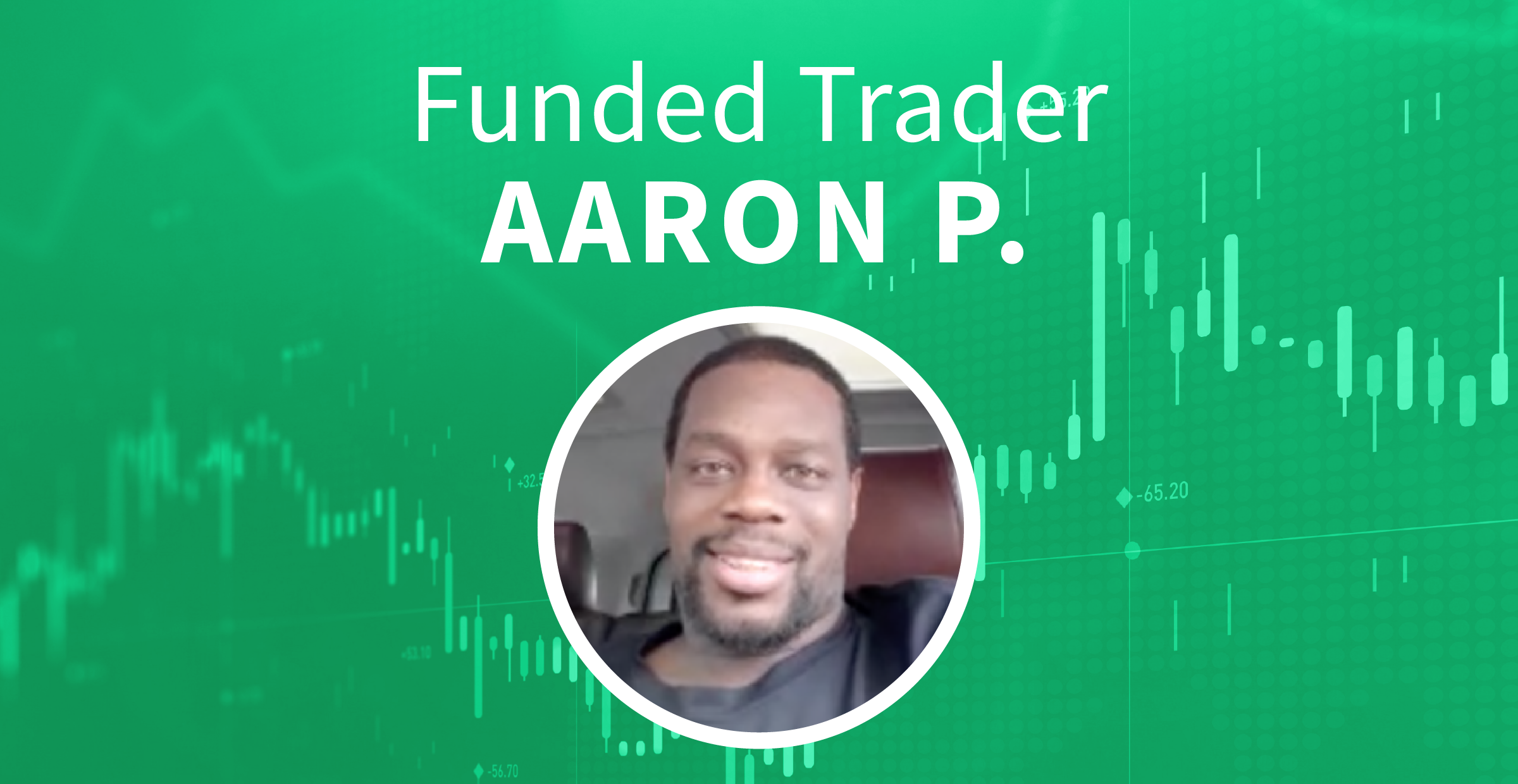 Aaron P Funded Trader
