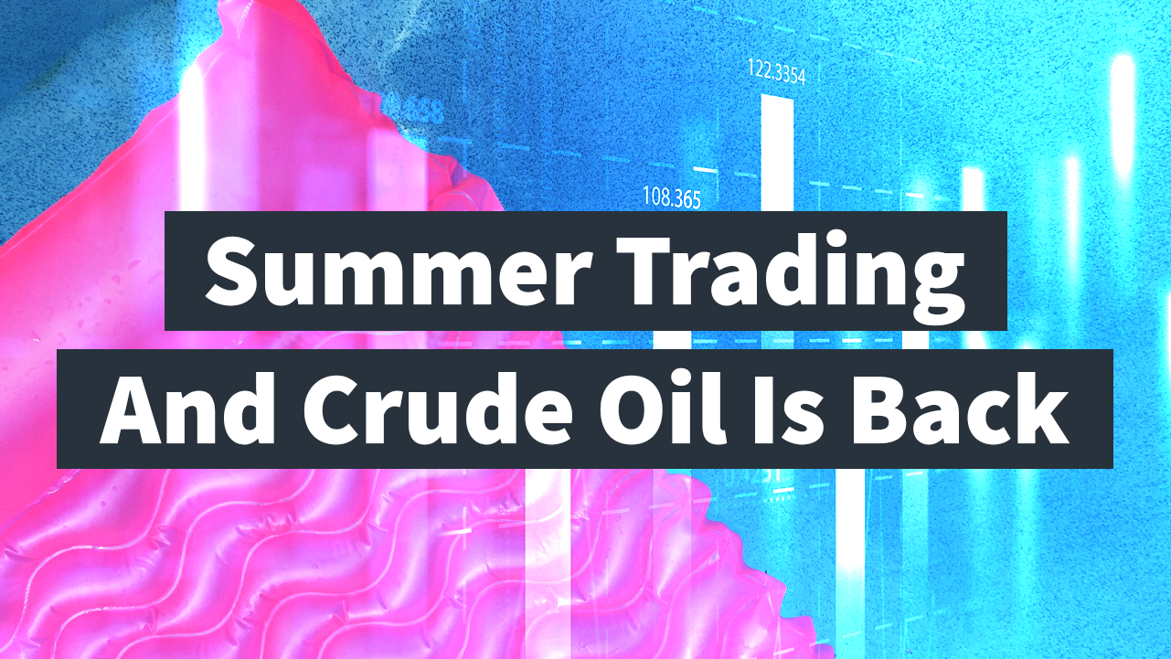 Summer Trading and Crude Oil Is Back