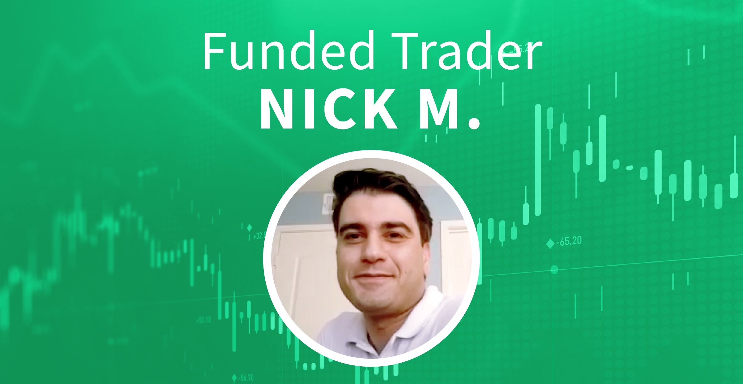 Funded Trader Nick M from Los Angeles