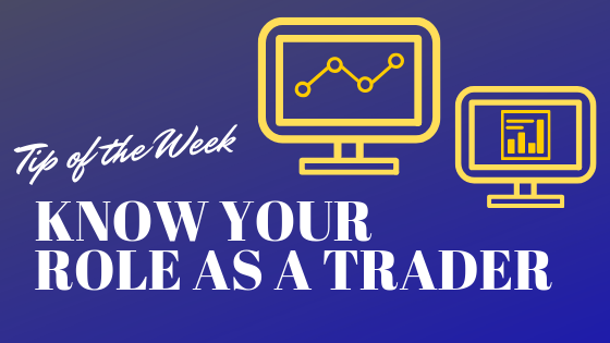 Tip of the Week: Know Your Role as a Trader