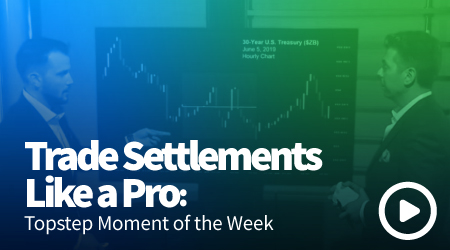 Trade Settlements Like a Pro: Topstep Moment of the Week