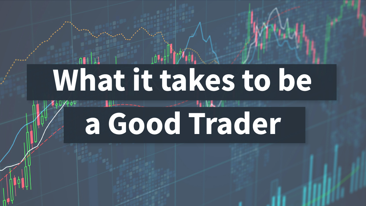 What it takes to be a good trader